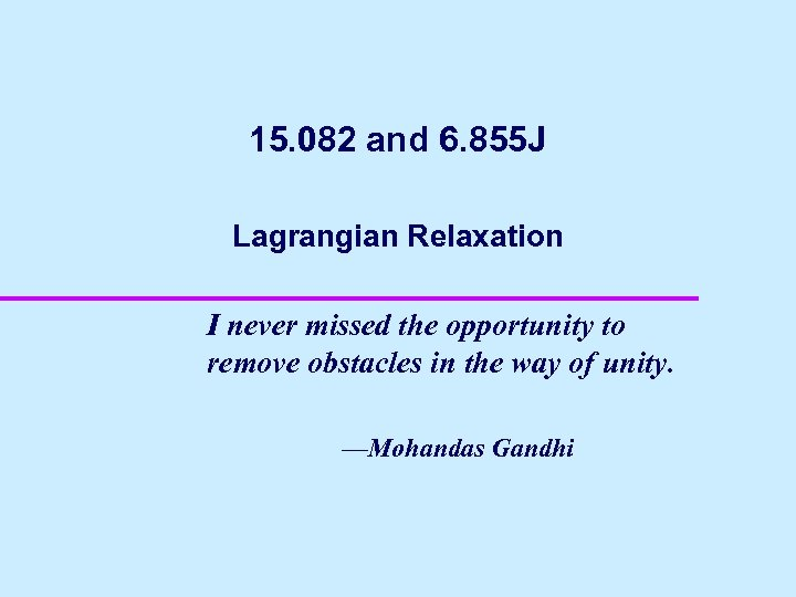 15. 082 and 6. 855 J Lagrangian Relaxation I never missed the opportunity to