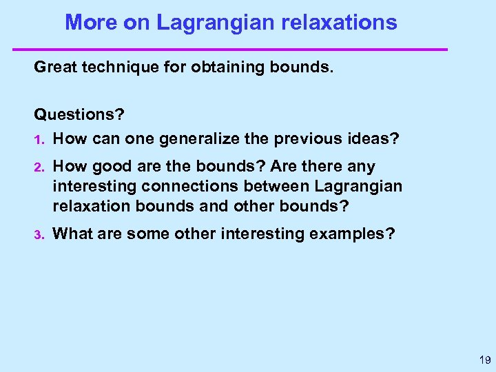 More on Lagrangian relaxations Great technique for obtaining bounds. Questions? 1. How can one