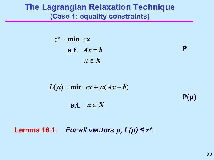 The Lagrangian Relaxation Technique (Case 1: equality constraints) s. t. P P(μ) s. t.