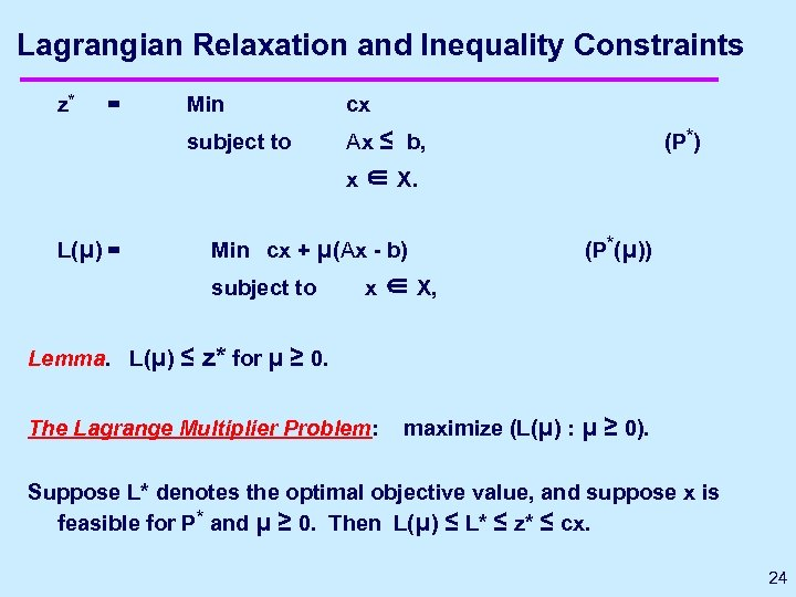 Lagrangian Relaxation and Inequality Constraints z* = Min cx subject to Ax ≤ b,