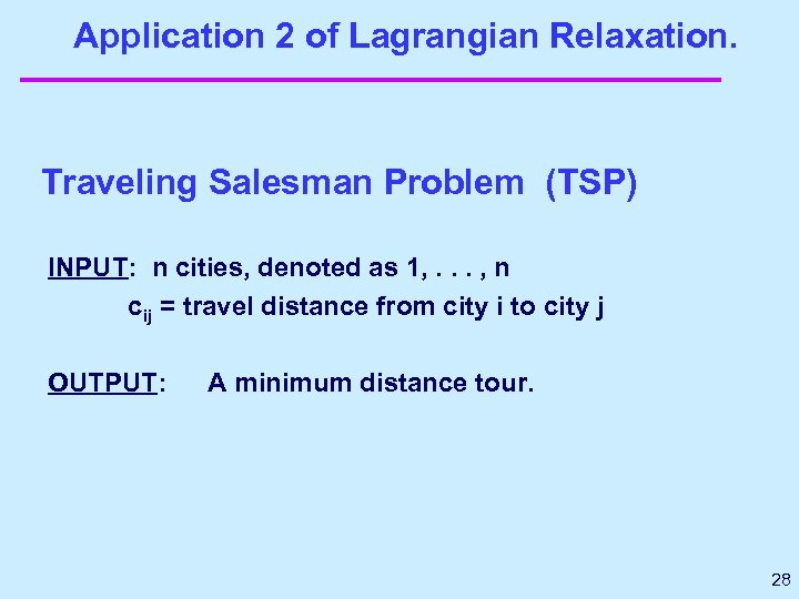 Application 2 of Lagrangian Relaxation. Traveling Salesman Problem (TSP) INPUT: n cities, denoted as