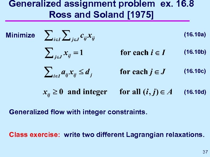 Generalized assignment problem ex. 16. 8 Ross and Soland [1975] Minimize (16. 10 a)
