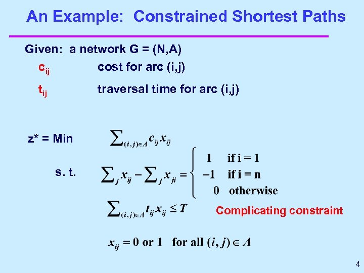 An Example: Constrained Shortest Paths Given: a network G = (N, A) cij cost
