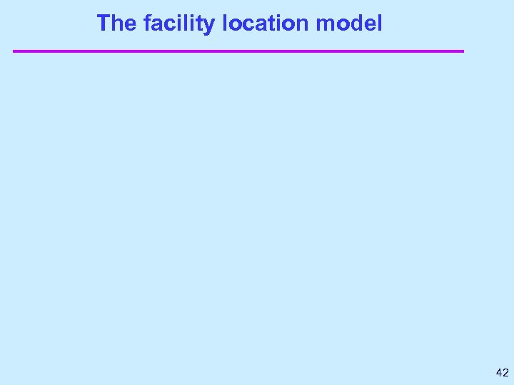 The facility location model 42