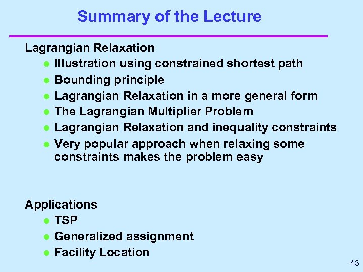 Summary of the Lecture Lagrangian Relaxation l Illustration using constrained shortest path l Bounding