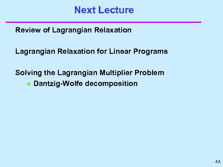 Next Lecture Review of Lagrangian Relaxation for Linear Programs Solving the Lagrangian Multiplier Problem