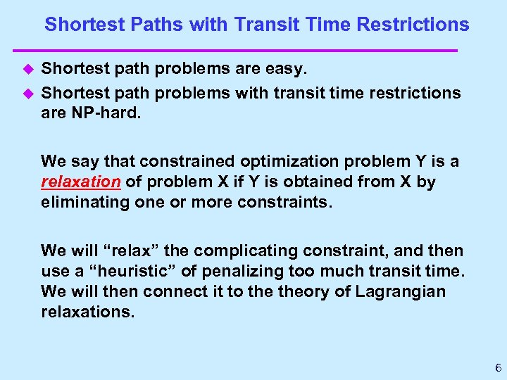 Shortest Paths with Transit Time Restrictions u u Shortest path problems are easy. Shortest
