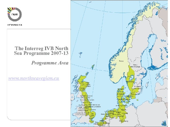 The Interreg IVB North Sea Programme 2007 -13 Programme Area www. northsearegion. eu