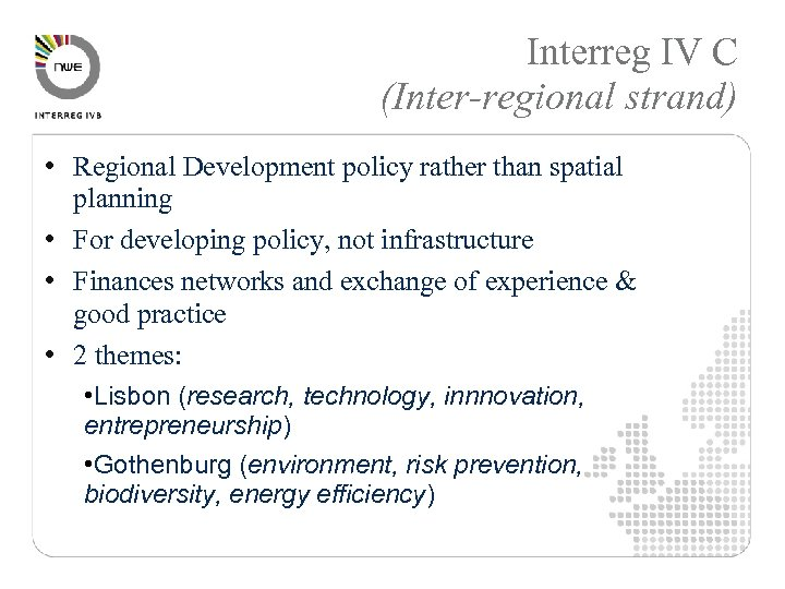Interreg IV C (Inter-regional strand) • Regional Development policy rather than spatial planning •