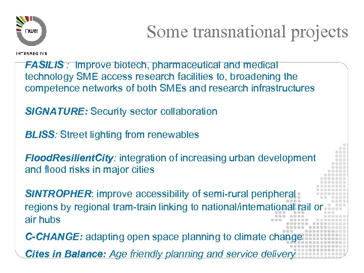 Some transnational projects FASILIS : Improve biotech, pharmaceutical and medical technology SME access research