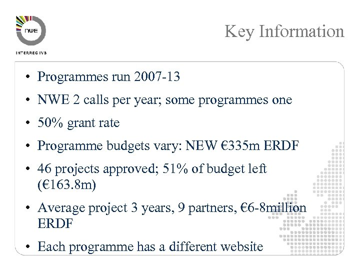 Key Information • Programmes run 2007 -13 • NWE 2 calls per year; some
