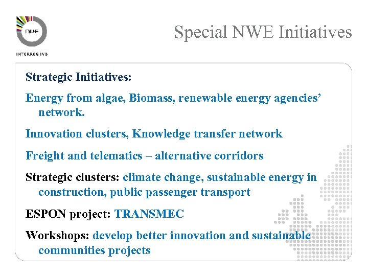 Special NWE Initiatives Strategic Initiatives: Energy from algae, Biomass, renewable energy agencies' network. Innovation