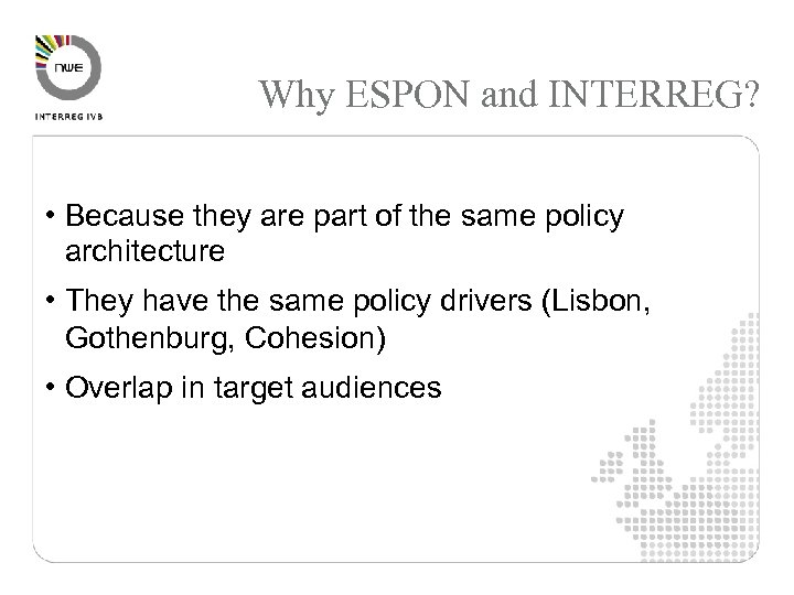 Why ESPON and INTERREG? • Because they are part of the same policy architecture