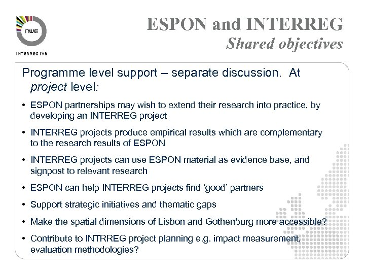 ESPON and INTERREG Shared objectives Programme level support – separate discussion. At project level: