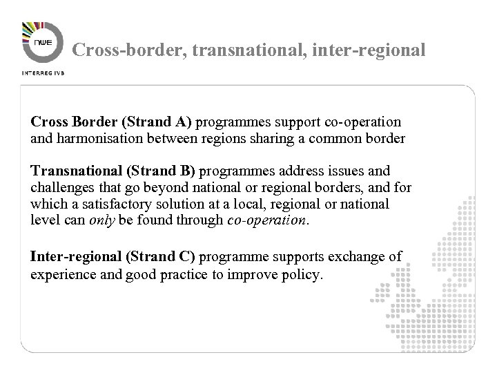 Cross-border, transnational, inter-regional Cross Border (Strand A) programmes support co-operation and harmonisation between regions