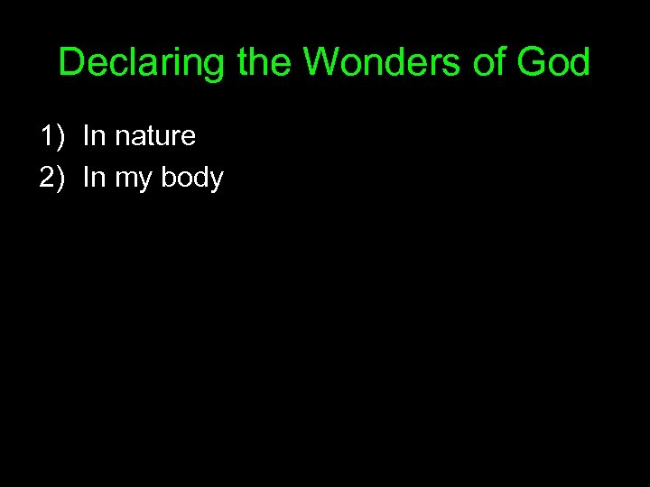 Declaring the Wonders of God 1) In nature 2) In my body