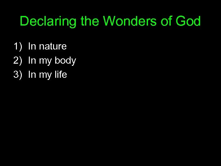 Declaring the Wonders of God 1) In nature 2) In my body 3) In