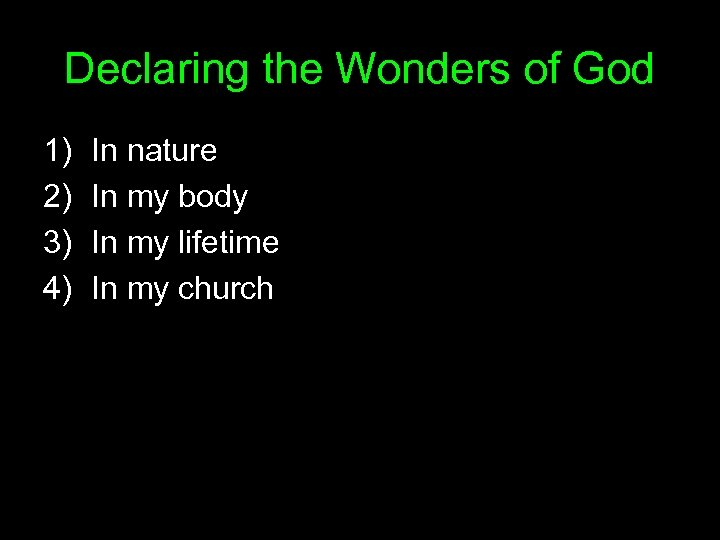 Declaring the Wonders of God 1) 2) 3) 4) In nature In my body