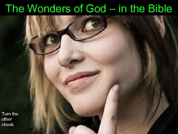 The Wonders of God – in the Bible Turn the other cheek