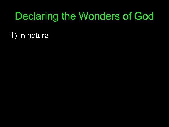 Declaring the Wonders of God 1) In nature