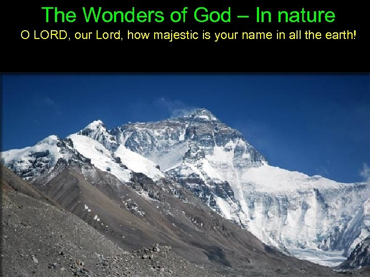 The Wonders of God – In nature O LORD, our Lord, how majestic is