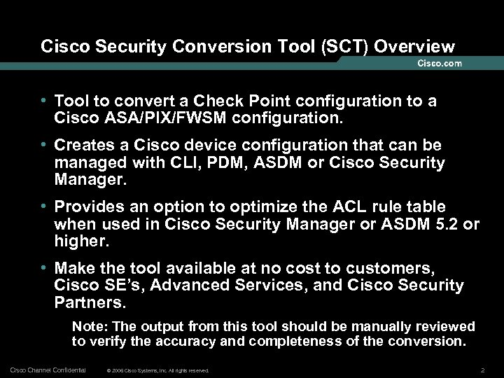 Cisco Security Conversion Tool (SCT) Overview • Tool to convert a Check Point configuration