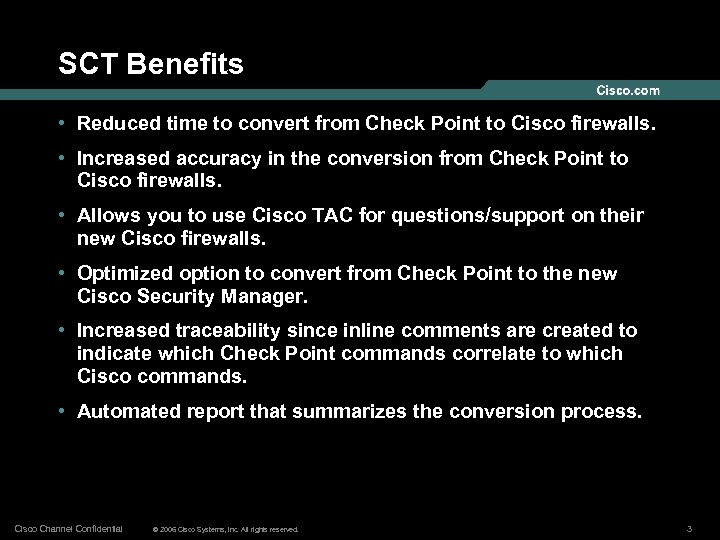 SCT Benefits • Reduced time to convert from Check Point to Cisco firewalls. •