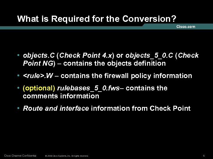 What is Required for the Conversion? • objects. C (Check Point 4. x) or