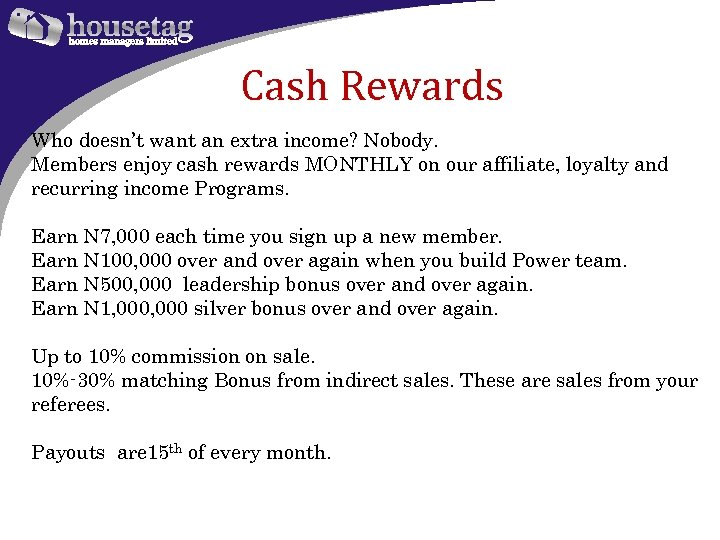Cash Rewards Who doesn't want an extra income? Nobody. Members enjoy cash rewards MONTHLY