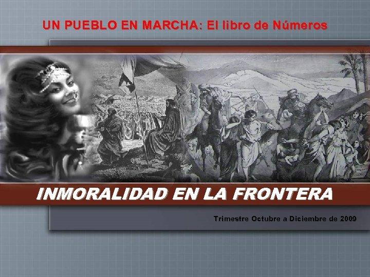 UN PUEBLO EN MARCHA: El libro de Números INMORALIDAD EN LA FRONTERA Trimestre Octubre