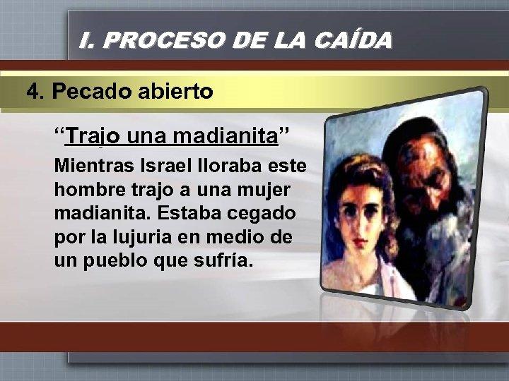 """I. PROCESO DE LA CAÍDA 4. Pecado abierto """"Trajo una madianita"""" Mientras Israel lloraba"""