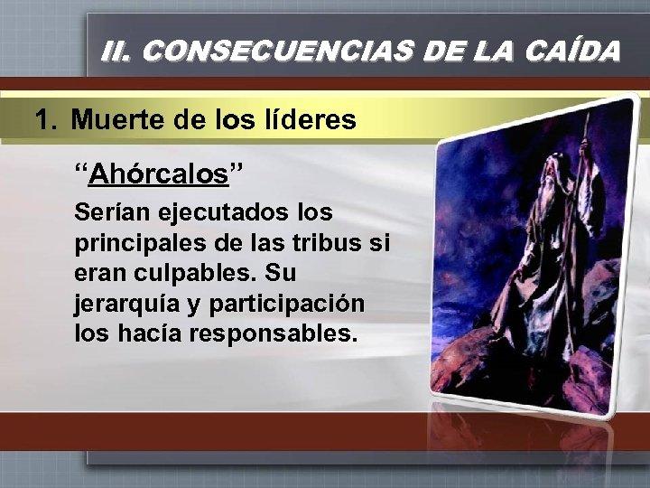 """II. CONSECUENCIAS DE LA CAÍDA 1. Muerte de los líderes """"Ahórcalos"""" Serían ejecutados los"""