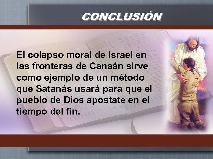 CONCLUSIÓN El colapso moral de Israel en las fronteras de Canaán sirve como ejemplo