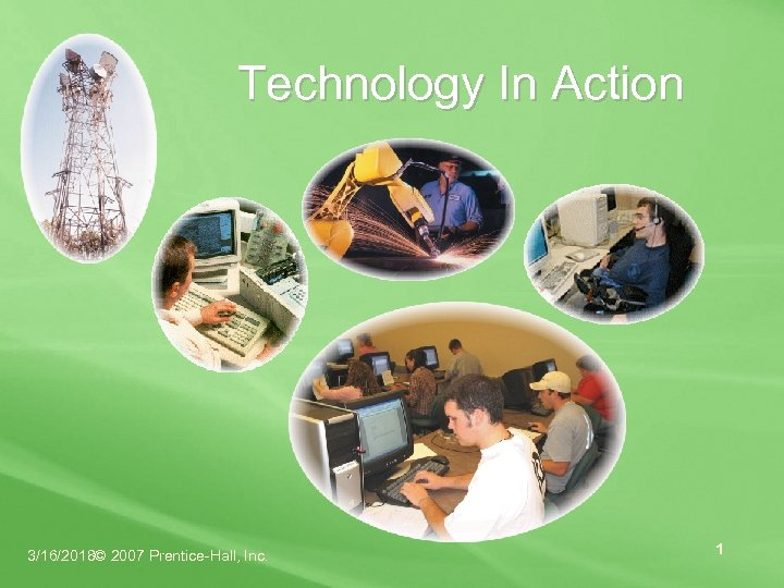 Technology In Action 3/16/2018© 2007 Prentice-Hall, Inc. 1