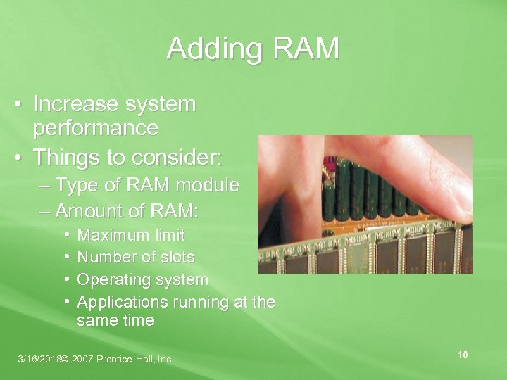 Adding RAM • Increase system performance • Things to consider: – Type of RAM