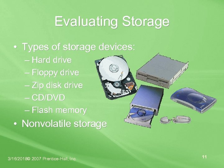 Evaluating Storage • Types of storage devices: – Hard drive – Floppy drive –