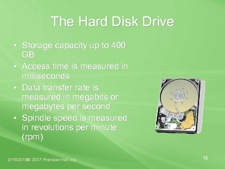 The Hard Disk Drive • Storage capacity up to 400 GB • Access time