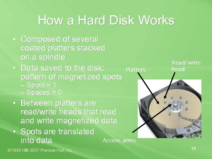 How a Hard Disk Works • Composed of several coated platters stacked on a