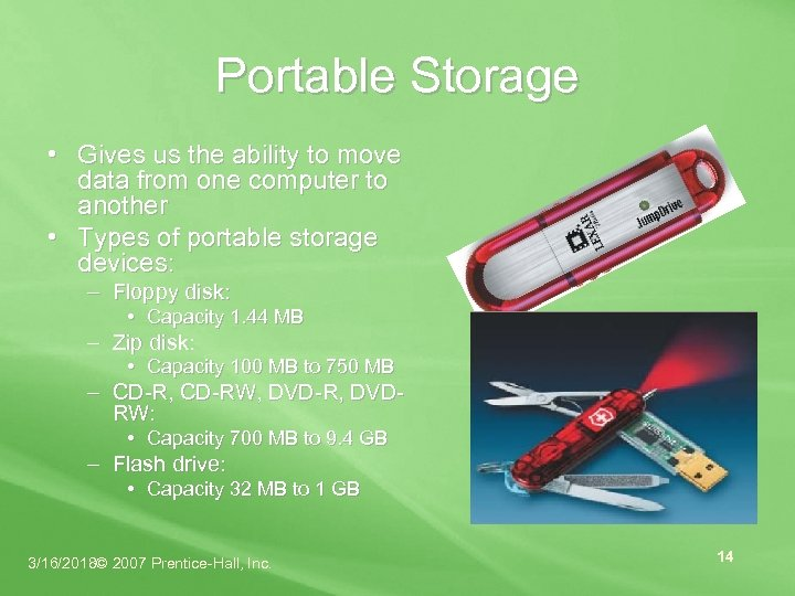 Portable Storage • Gives us the ability to move data from one computer to