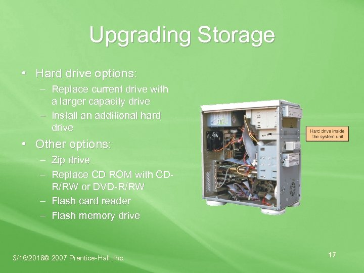 Upgrading Storage • Hard drive options: – Replace current drive with a larger capacity