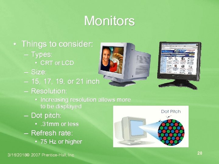 Monitors • Things to consider: – Types: • CRT or LCD – Size: –