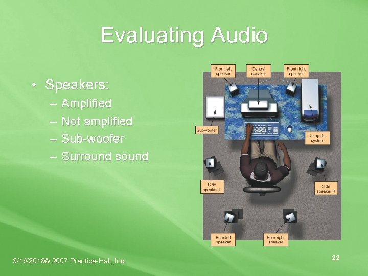 Evaluating Audio • Speakers: – – Amplified Not amplified Sub-woofer Surround sound 3/16/2018© 2007