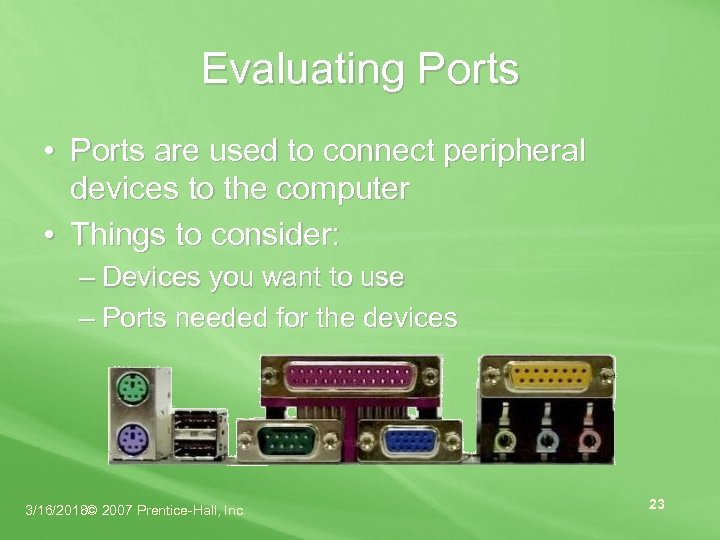 Evaluating Ports • Ports are used to connect peripheral devices to the computer •