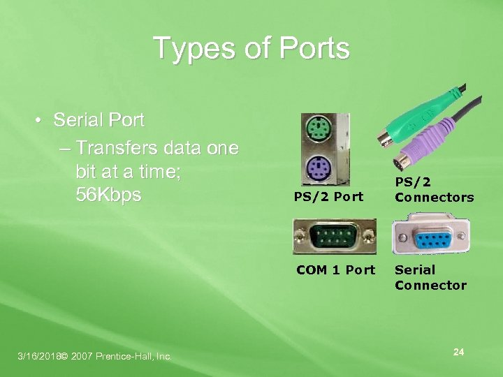 Types of Ports • Serial Port – Transfers data one bit at a time;