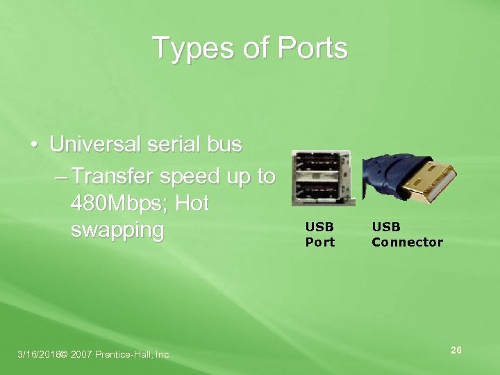 Types of Ports • Universal serial bus – Transfer speed up to 480 Mbps;
