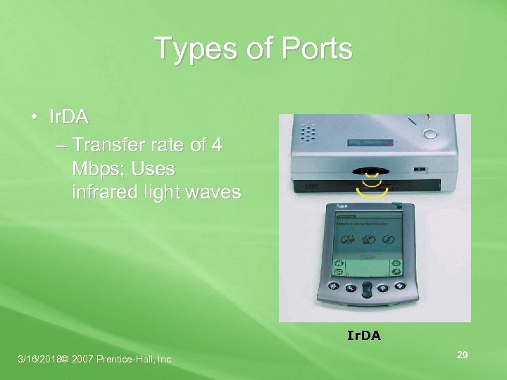 Types of Ports • Ir. DA – Transfer rate of 4 Mbps; Uses infrared