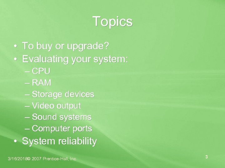 Topics • To buy or upgrade? • Evaluating your system: – CPU – RAM