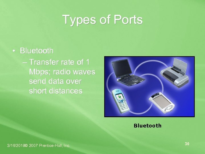 Types of Ports • Bluetooth – Transfer rate of 1 Mbps; radio waves send
