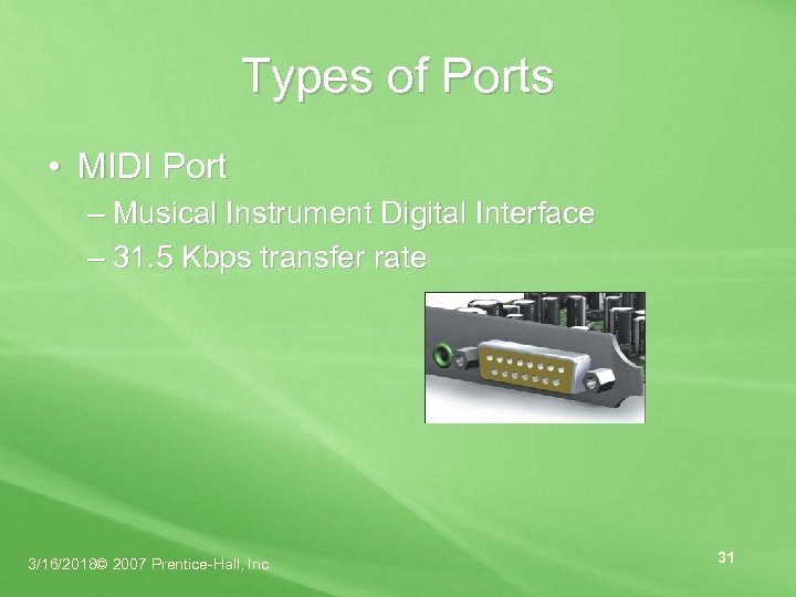 Types of Ports • MIDI Port – Musical Instrument Digital Interface – 31. 5