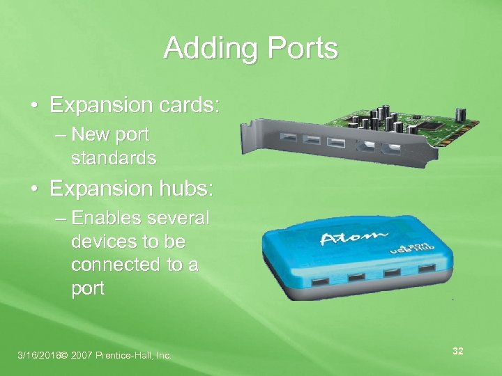 Adding Ports • Expansion cards: – New port standards • Expansion hubs: – Enables
